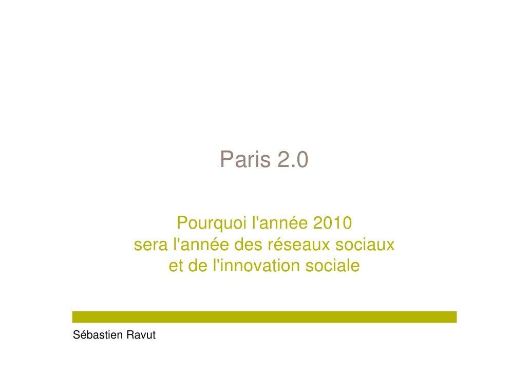 Paris 2.0                   Pourquoi l'année 2010            sera l'année des réseaux sociaux                et de l'innov...