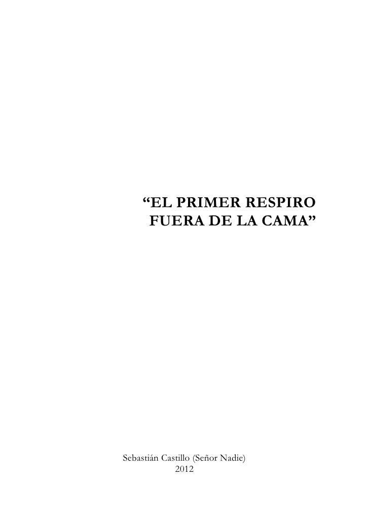 """""""EL PRIMER RESPIRO      FUERA DE LA CAMA""""Sebastián Castillo (Señor Nadie)             2012"""
