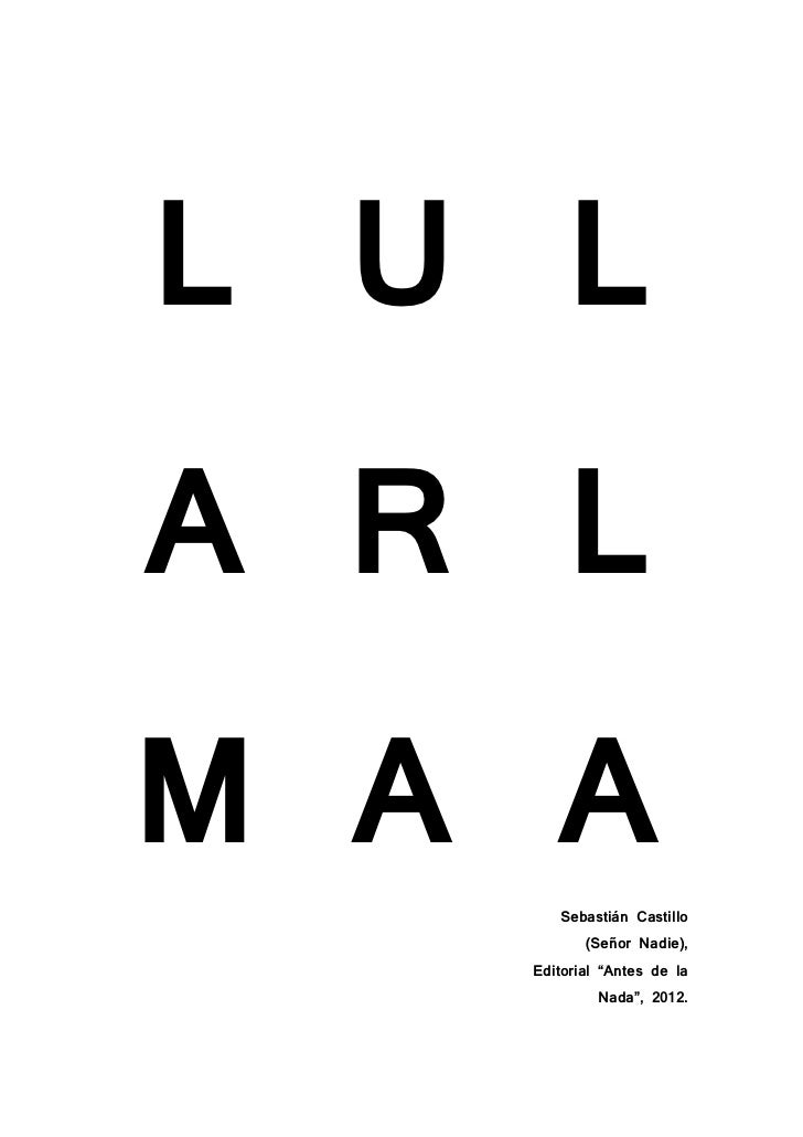 """L U LA R LM A A Sebastián Castillo          (Señor Nadie),   Editorial """"Antes de la            Nada"""", 2012."""