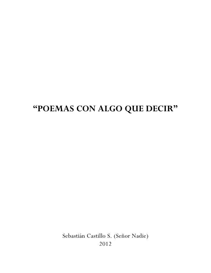 """""""POEMAS CON ALGO QUE DECIR""""     Sebastián Castillo S. (Señor Nadie)                    2012"""