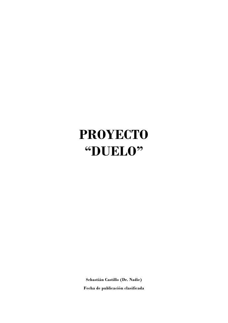 """PROYECTO """"DUELO"""" Sebastián Castillo (Dr. Nadie)Fecha de publicación clasificada"""
