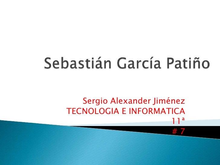 Sergio Alexander JiménezTECNOLOGIA E INFORMATICA                        11ª                        #7