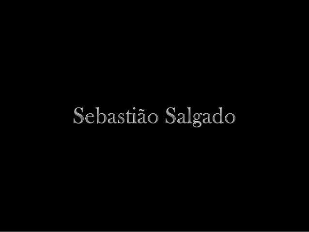 Nascido em 8 de fevereiro de 1944, Sebastião Ribeiro Salgado é um dos mais respeitados fotógrafos do mundo. Brasileiro, de...