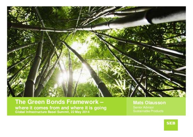 Mats Olausson Senior Advisor Sustainable Products The Green Bonds Framework – where it comes from and where it is going Gl...