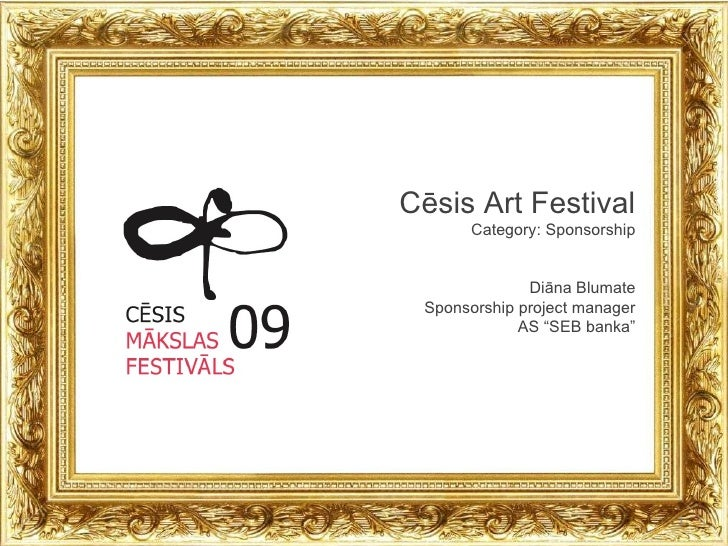 "Cēsis Art Festival Category: Sponsorship Diāna Blumate Sponsorship project manager AS ""SEB banka"""