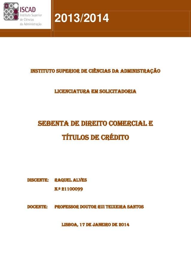 Sebenta de direito comercial e titulos de crédito, das aulas do Prof. Doutor Rui Teixeira Santos (elaborada por Raquel Alves, licenciatura em Solicitadoria, ISCAD  jan 2014)