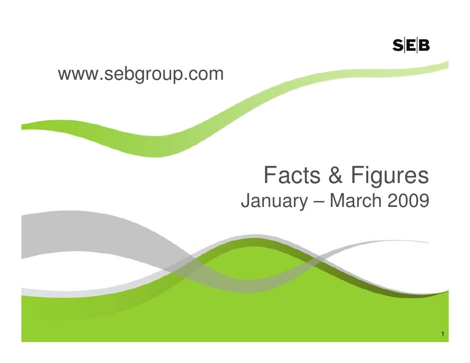 www.sebgroup.com                          Facts & Figures                    January – March 2009                         ...