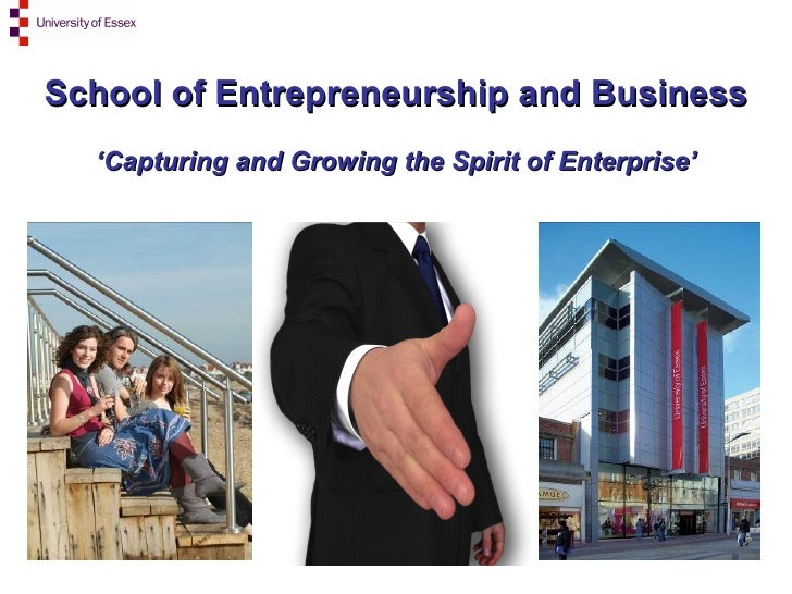 School of Entrepreneurship and Business ' Capturing and Growing the Spirit of Enterprise'