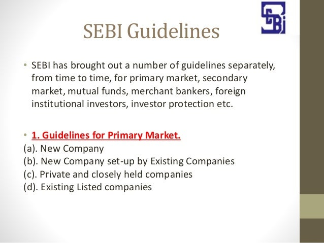sebi guidelines Market regulator securities and exchange board of india (sebi) today came out  with a detailed framework for conversion of indian depository.