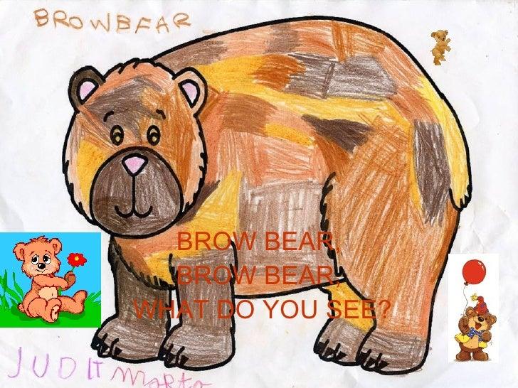 Brown bear, brown bear.....