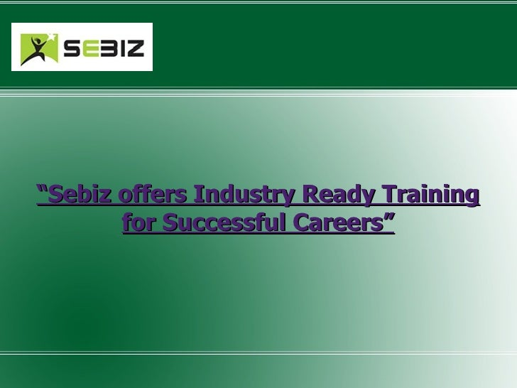""" Sebiz offers Industry Ready Training for Successful Careers"""