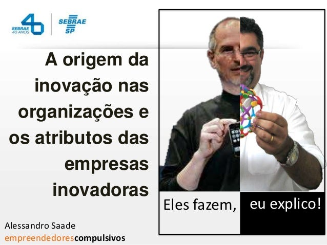 A origem da   inovação nas organizações eos atributos das        empresas      inovadoras                            Eles ...