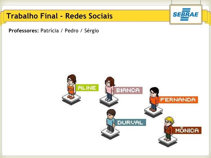 Trabalho Final - Redes Sociais Professores:  Patrícia / Pedro / Sérgio