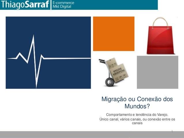 Migração ou Conexão dos mundos (Varejo - E-commerce) - Palestra SEBRAE GO