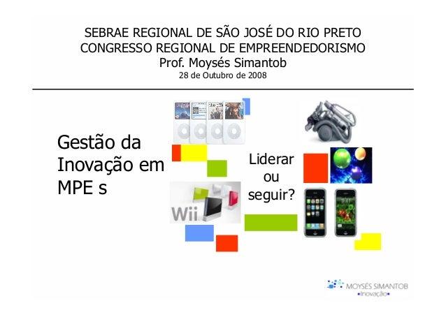 SEBRAE REGIONAL DE SÃO JOSÉ DO RIO PRETO  CONGRESSO REGIONAL DE EMPREENDEDORISMO              Prof. Moysés Simantob       ...