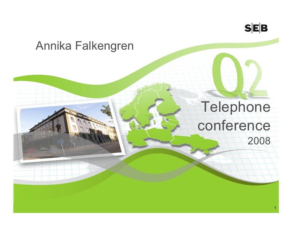 Annika Falkengren                         Telephone                     conference                           2008         ...
