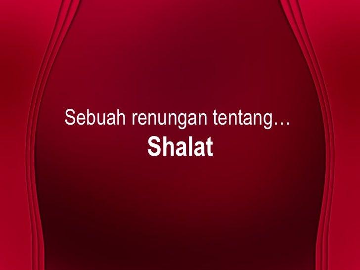 Sebuah renungan tentang…  Shalat