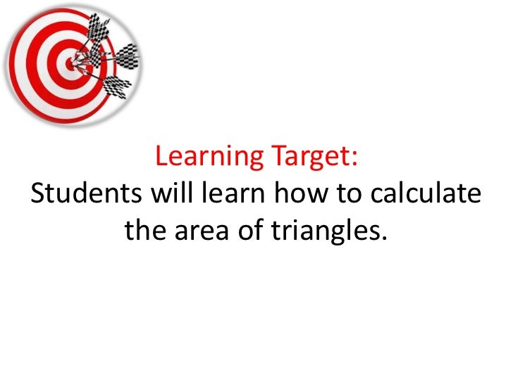 Learning Target:Students will learn how to calculate the area of triangles.<br />