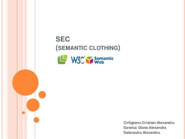 SEC (SEMANTIC CLOTHING)  Cirligeanu Cristian-Alexandru Saveluc Diana Alexandra Salavastru Alexandru
