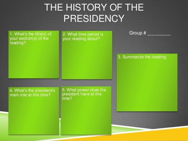 THE HISTORY OF THE PRESIDENCY 1. What's the title(s) of your section(s) of the reading?  2. What time period is your readi...