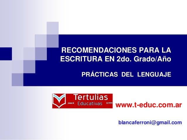 RECOMENDACIONES PARA LA ESCRITURA EN 2do. Grado/Año PRÁCTICAS DEL LENGUAJE www.t-educ.com.ar blancaferroni@gmail.com