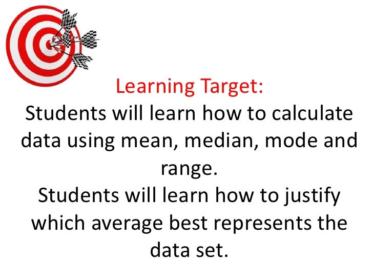 Learning Target:Students will learn how to calculate data using mean, median, mode and range. Students will learn how to j...