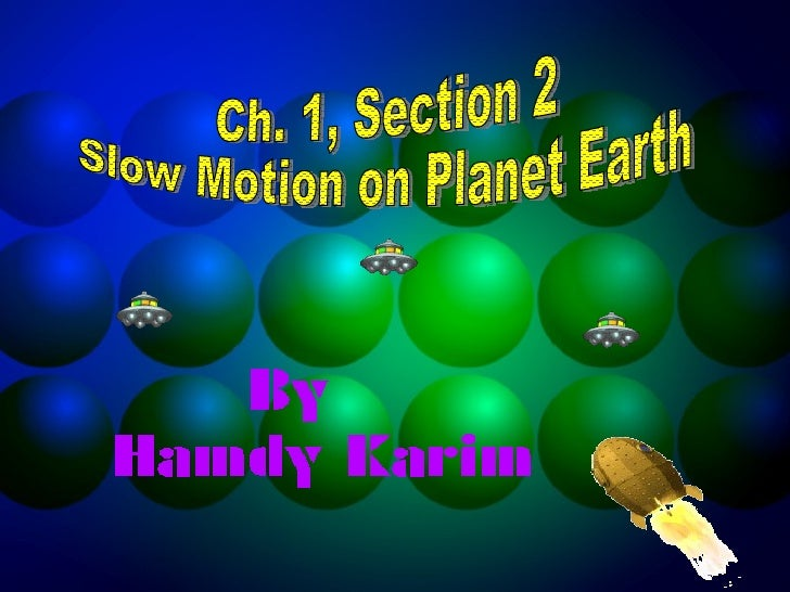 Ch. 1, Section 2 Slow Motion on Planet Earth