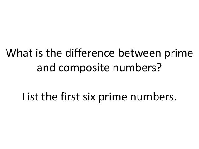 What is the difference between prime and composite numbers? List the first six prime numbers.