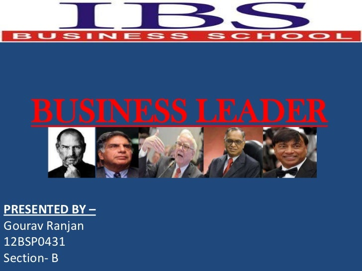 BUSINESS LEADERPRESENTED BY –Gourav Ranjan12BSP0431Section- B
