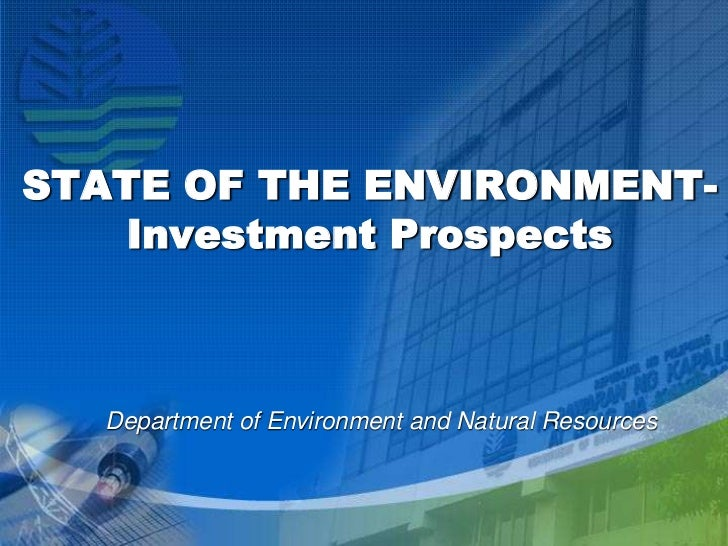 STATE OF THE ENVIRONMENT-   Investment Prospects  Department of Environment and Natural Resources
