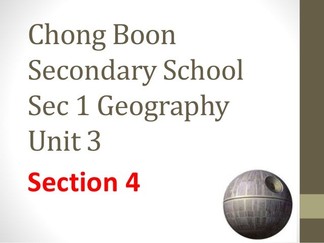 Chong Boon Secondary School Sec 1 Geography Unit 3 Section 4
