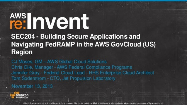 SEC204 - Building Secure Applications and Navigating FedRAMP in the AWS GovCloud (US) Region CJ Moses, GM – AWS Global Clo...