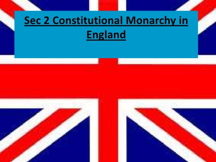 Sec 2 Constitutional Monarchy in England<br />