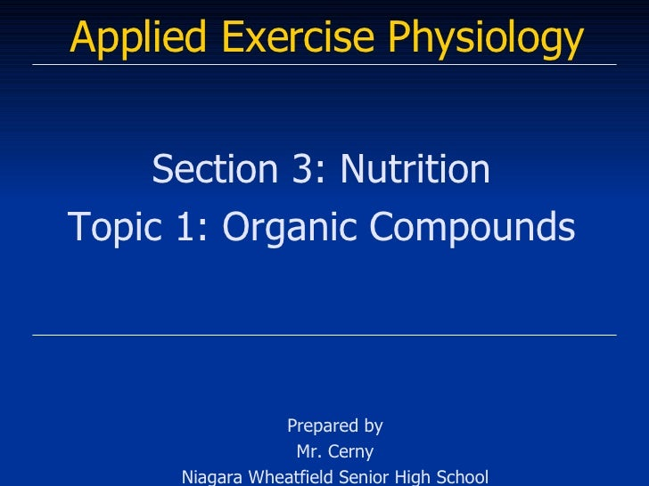 Applied Exercise Physiology Section 3: Nutrition Topic 1: Organic Compounds Prepared by Mr. Cerny Niagara Wheatfield Senio...