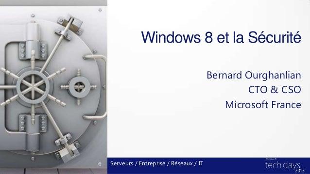 Windows 8 et la Sécurité                                       Bernard Ourghanlian                                        ...