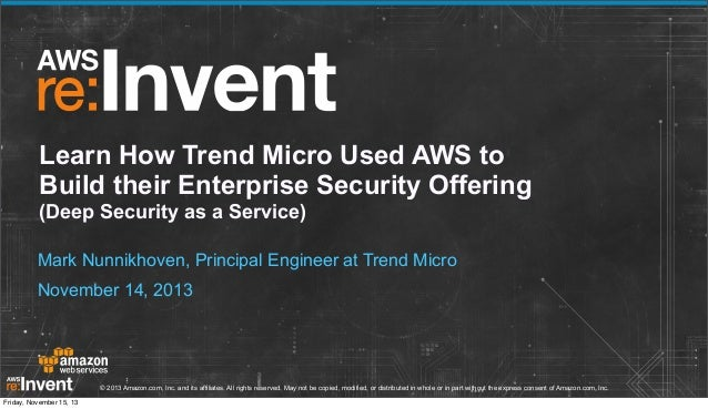 Learn How Trend Micro Used AWS to Build their Enterprise Security Offering (Deep Security as a Service) Mark Nunnikhoven, ...