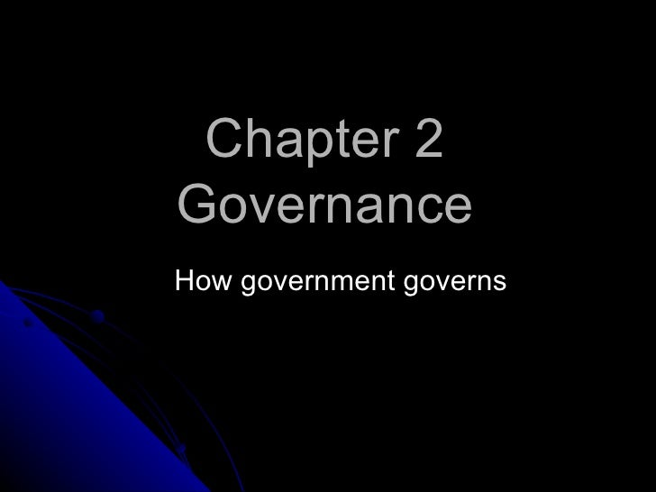Chapter 2GovernanceHow government governs