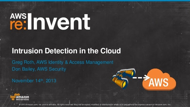 Intrusion Detection in the Cloud Greg Roth, AWS Identity & Access Management Don Bailey, AWS Security November 14th, 2013 ...