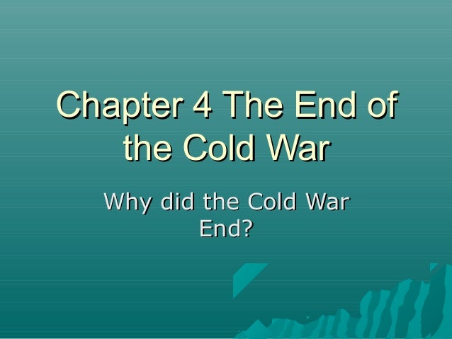 theories of why the cold war ended The tense standoff that characterized the cold war ended when the ussr  collapsed  on the next page, we'll examine the theory that the united states  brought.