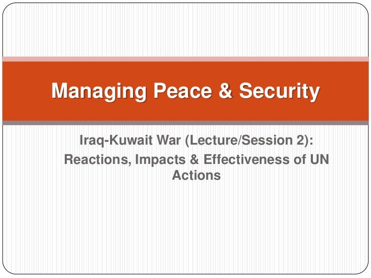 Managing Peace & Security   Iraq-Kuwait War (Lecture/Session 2): Reactions, Impacts & Effectiveness of UN                 ...