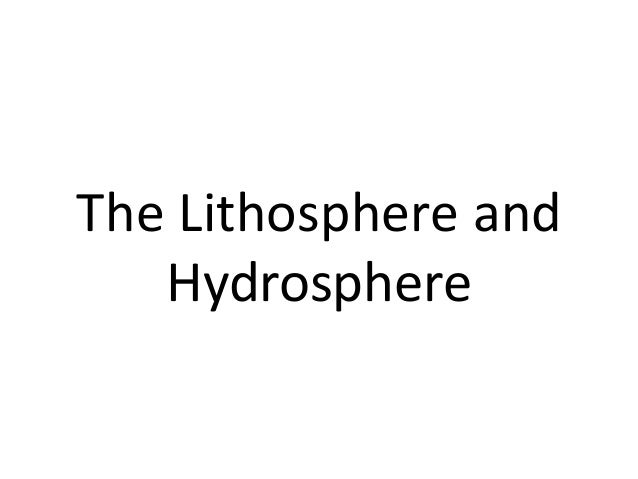 The Lithosphere and   Hydrosphere