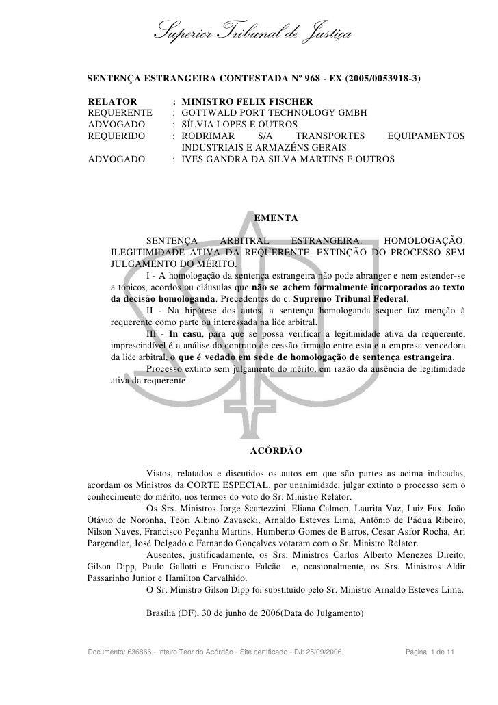Superior Tribunal de Justiça SENTENÇA ESTRANGEIRA CONTESTADA Nº 968 - EX (2005/0053918-3)  RELATOR                   : MIN...
