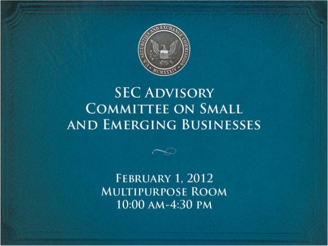 SEC Advisory Committee on Small & Emerging Business - Slides from February 1, 2012 Meeting