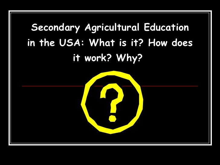 Secondary Agricultural Education in the USA: What is it? How does it work? Why?
