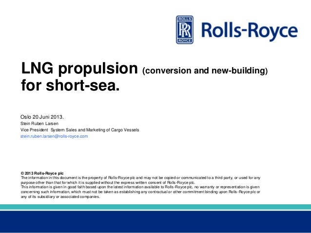 © 2013 Rolls-Royce plcThe information in this document is the property of Rolls-Royce plc and may not be copied or communi...