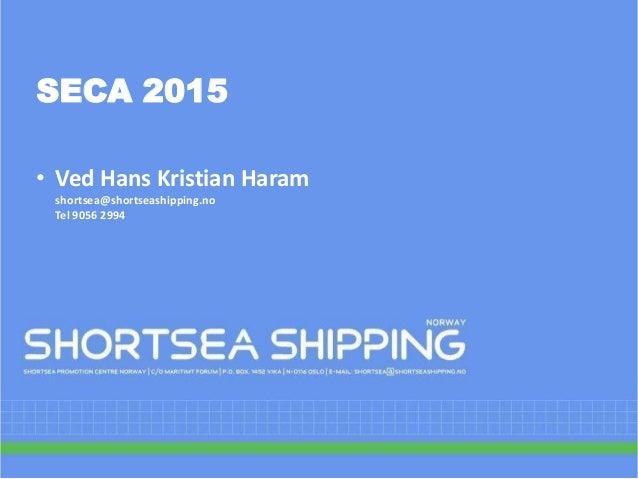 SECA 2015• Ved Hans Kristian Haramshortsea@shortseashipping.noTel 9056 2994