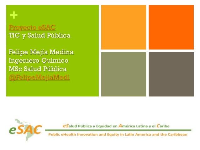 +Proyecto eSACTIC y Salud PúblicaFelipe Mejía MedinaIngeniero QuímicoMSc Salud Pública@FelipeMejiaMedi