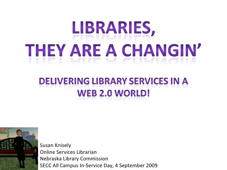 Susan Knisely Online Services Librarian Nebraska Library Commission SECC All Campus In-Service Day, 4 September 2009