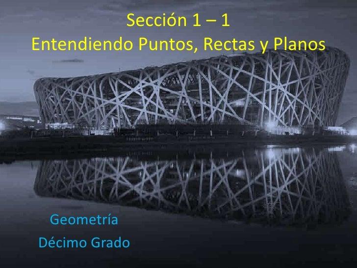 Sección 1 – 1Entendiendo Puntos, Rectas y Planos<br />Geometría<br />Décimo Grado<br />