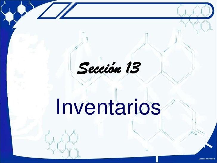 Sección 13<br />Inventarios<br />Lorenzo Estrada<br />